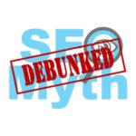 SEO Myth Debunked